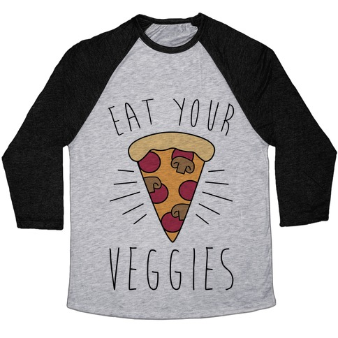Eat Your Veggies (Pizza) Baseball Tee