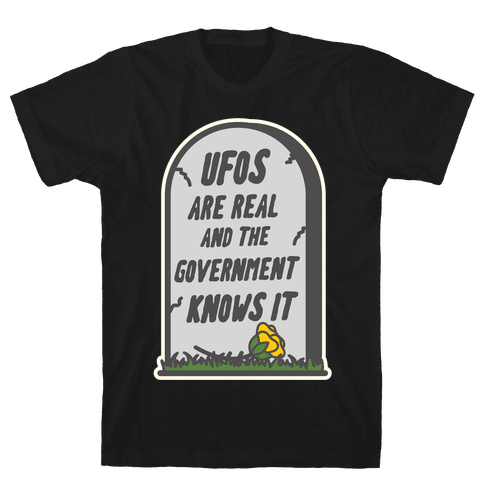 Ufos are Real and the Government Knows It Mens T-Shirt