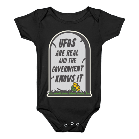 Ufos are Real and the Government Knows It Baby Onesy