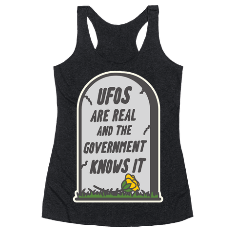 Ufos are Real and the Government Knows It Racerback Tank Top
