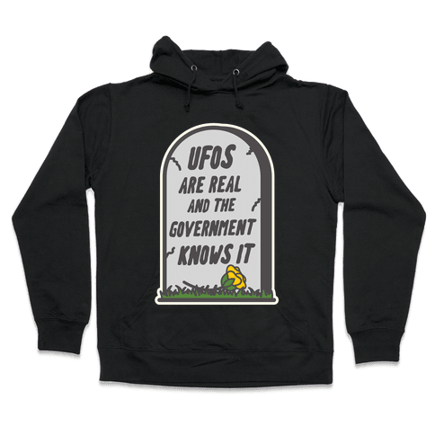Ufos are Real and the Government Knows It Hooded Sweatshirt