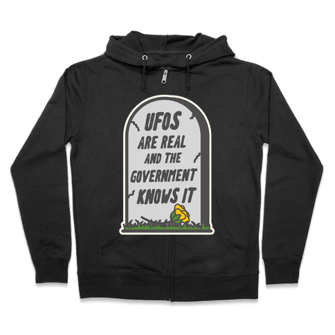 Ufos are Real and the Government Knows It Zip Hoodie