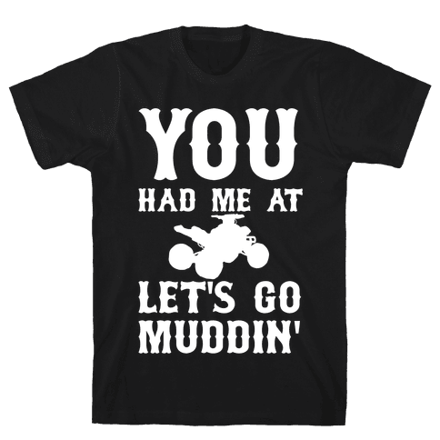 You Had Me At Let's Go Muddin' Mens T-Shirt