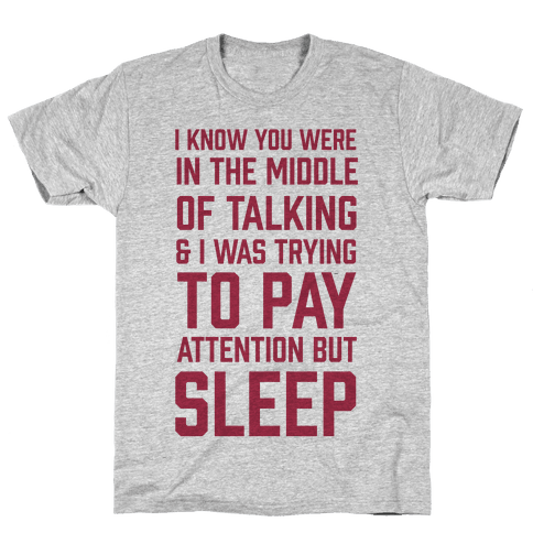 I Was Trying To Pay Attention But Sleep Mens T-Shirt