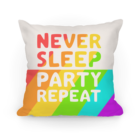 Never Sleep Party Repeat Pillow