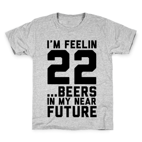 I'm Feeling 22...Beers Kids T-Shirt