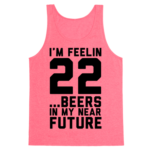 I'm Feeling 22...Beers Tank Top