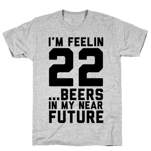 I'm Feeling 22...Beers Mens T-Shirt