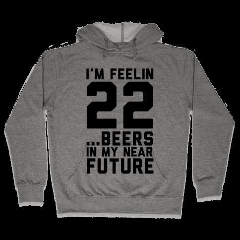 I'm Feeling 22...Beers Hooded Sweatshirt