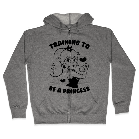 Training To Be A Princess Zip Hoodie