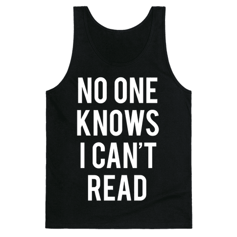 No One Knows I Can't Read (White Ink) Tank Top