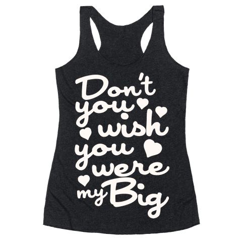 Don't You Wish You Were My Big Racerback Tank Top