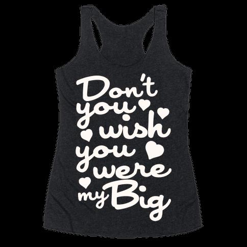 Don't You Wish You Were My Big Racerback Tank Top