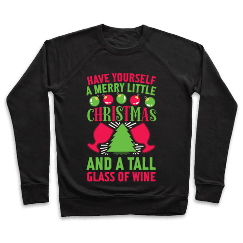 Have Yourself A Merry Little Christmas And A Tall Glass Of Wine Pullover