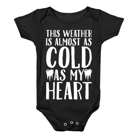 This Weather is Almost as Cold As My Heart Baby Onesy