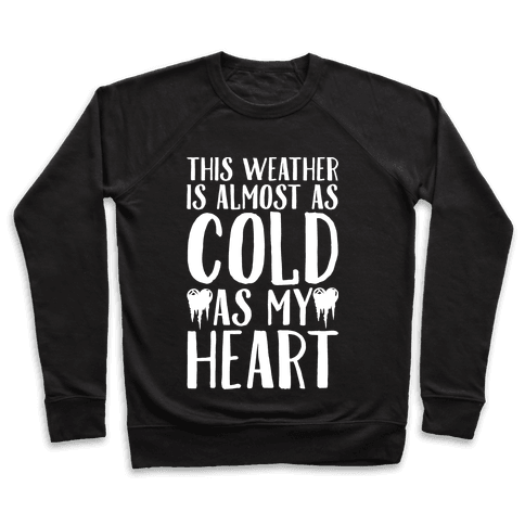 This Weather is Almost as Cold As My Heart Pullover