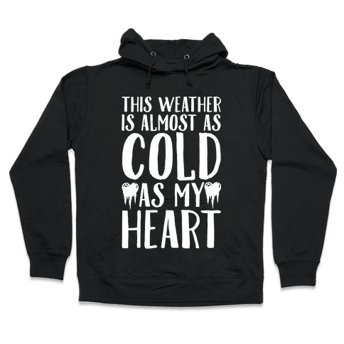 This Weather is Almost as Cold As My Heart Hooded Sweatshirt