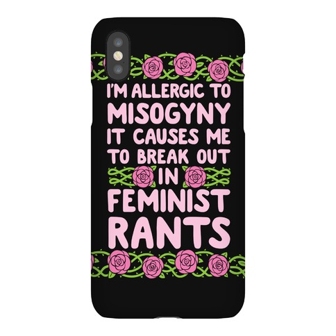 Misogyny Causes Me To Break Out In Feminist Rants Phone Case