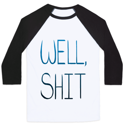 Well...Shit. Baseball Tee
