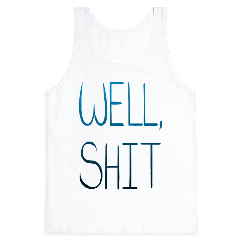 Well...Shit. Tank Top