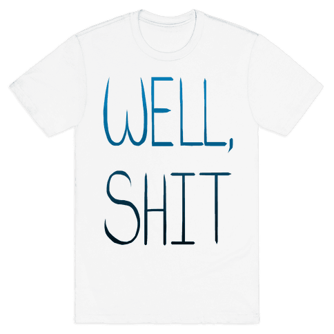 Well...Shit. Mens T-Shirt