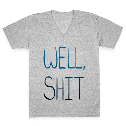 Well...Shit. V-Neck Tee Shirt