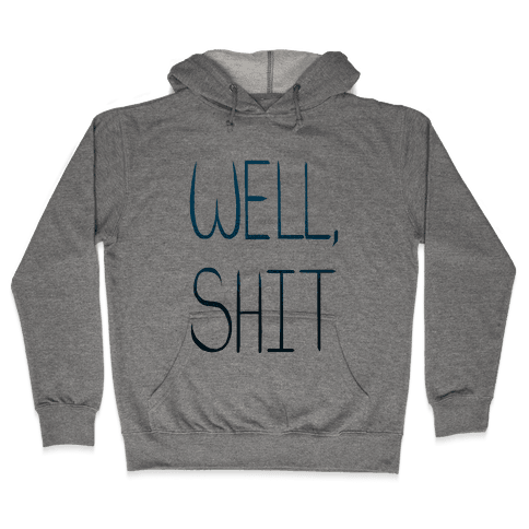 Well...Shit. Hooded Sweatshirt