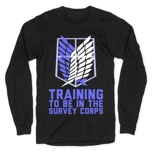 Training To Be In The Survey Corps Long Sleeve T-Shirt