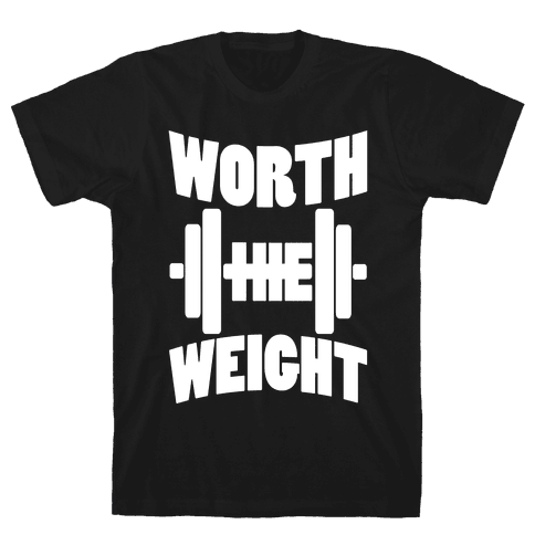 Worth The Weight Mens T-Shirt