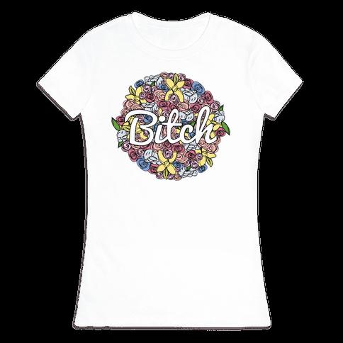 Floral Bitch Womens T-Shirt