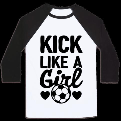 Kick Like A Girl Baseball Tee