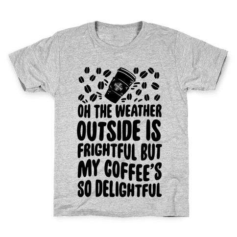 Oh The Weather Outside Is Frightful But My Tea Is So Delightful Kids T-Shirt