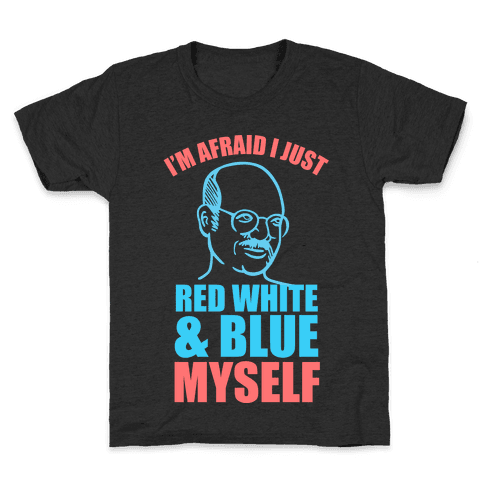 I'm Afraid I Just Red White & Blue Myself Kids T-Shirt