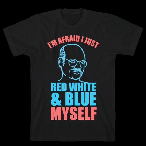 I'm Afraid I Just Red White & Blue Myself Mens T-Shirt