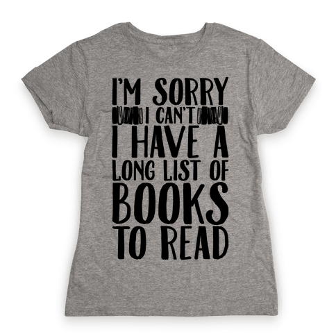 I'm Sorry I Can't I Have To Read Womens T-Shirt