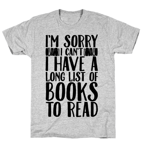 I'm Sorry I Can't I Have To Read Mens T-Shirt