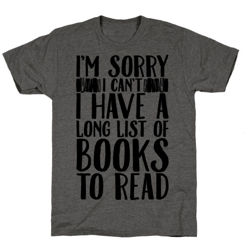 I'm Sorry I Can't I Have To Read T-Shirt