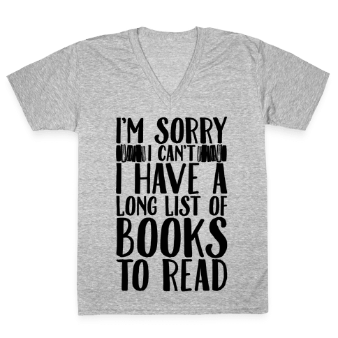 I'm Sorry I Can't I Have To Read V-Neck Tee Shirt