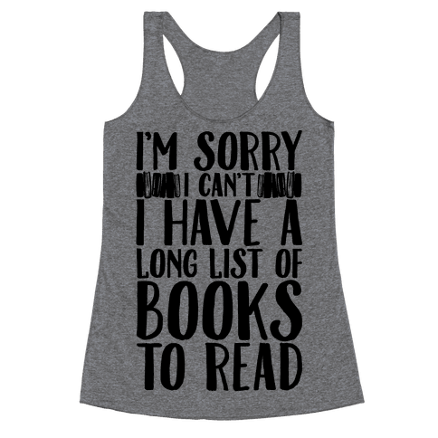 I'm Sorry I Can't I Have To Read Racerback Tank Top