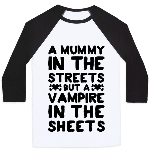 A Mummy In The Streets But A Vampire In The Sheets