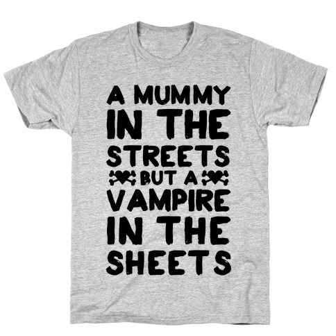 A Mummy In The Streets But A Vampire In The Sheets T-Shirt