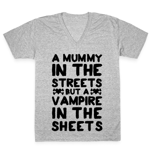 A Mummy In The Streets But A Vampire In The Sheets V-Neck Tee Shirt