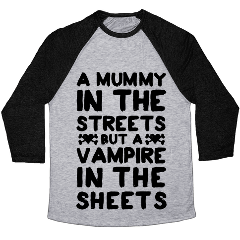 A Mummy In The Streets But A Vampire In The Sheets Baseball Tee