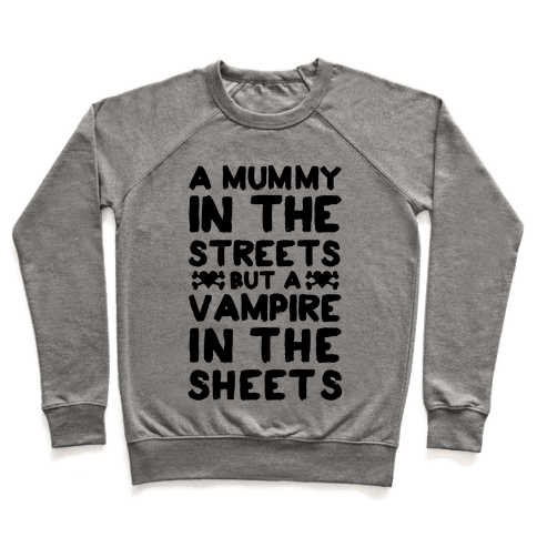A Mummy In The Streets But A Vampire In The Sheets Pullover