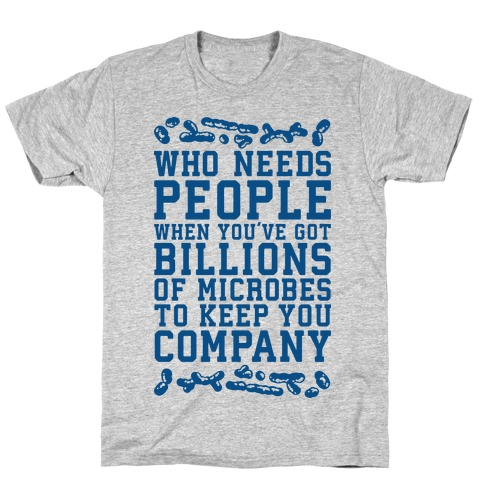 Who Needs People When You Have Microbes T-Shirt