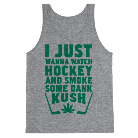I Just Wanna Watch Hockey And Some Some Dank Kush Tank Top