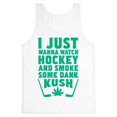 I Just Wanna Watch Hockey And Some Some Dank Kush Tank Top
