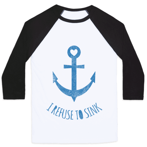 I Refuse To Sink Baseball Tee