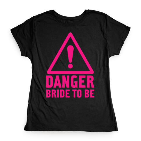 Danger Bride to Be Womens T-Shirt
