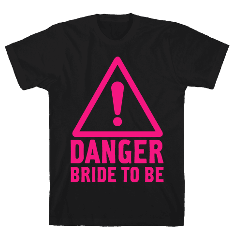 Danger Bride to Be Mens T-Shirt